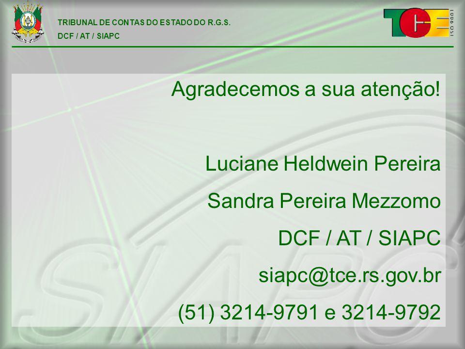 TRIBUNAL DE CONTAS DO ESTADO DO R.G.S. DCF / AT / SIAPC Agradecemos a sua atenção.