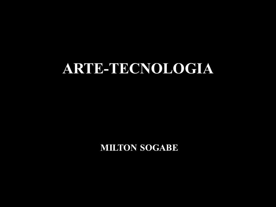 ARTE-TECNOLOGIA MILTON SOGABE