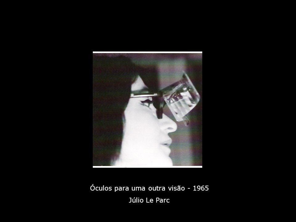 Óculos para uma outra visão - 1965 Júlio Le Parc