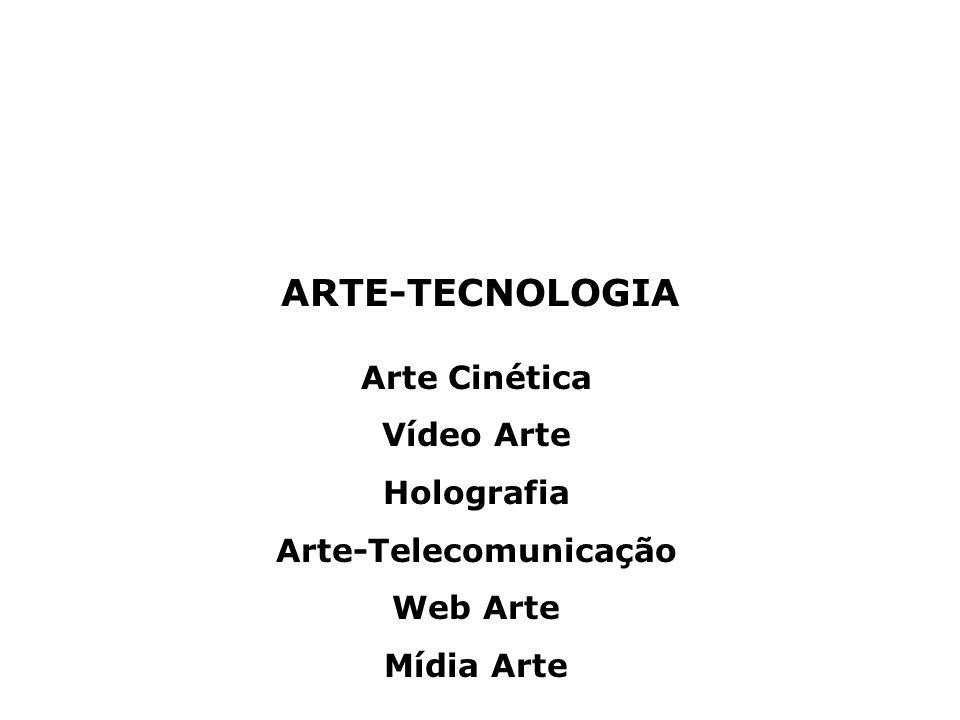 ARTE-TECNOLOGIA Arte Cinética Vídeo Arte Holografia Arte-Telecomunicação Web Arte Mídia Arte