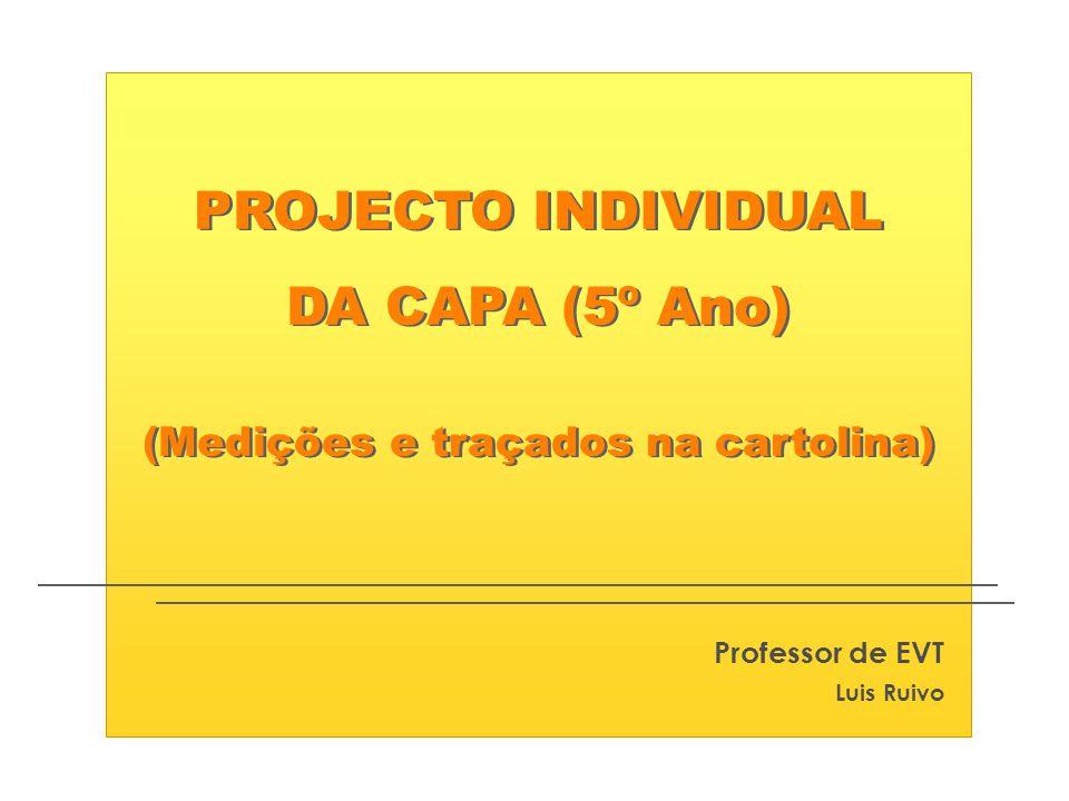 PROJECTO INDIVIDUAL DA CAPA (5º Ano) (Medições e traçados na cartolina) PROJECTO INDIVIDUAL DA CAPA (5º Ano) (Medições e traçados na cartolina) Profes