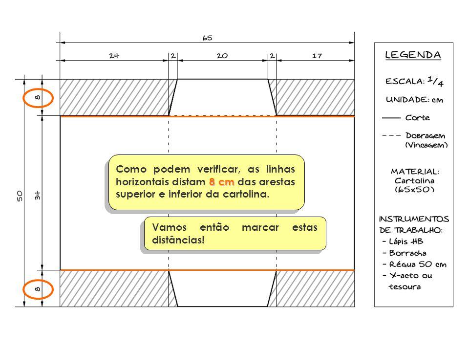8 cm Como podem verificar, as linhas horizontais distam 8 cm das arestas superior e inferior da cartolina. Vamos então marcar estas distâncias!