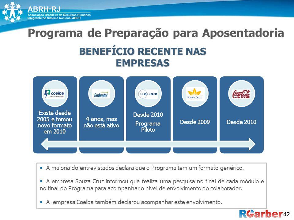 42  A maioria do entrevistados declara que o Programa tem um formato genérico.  A empresa Souza Cruz informou que realiza uma pesquisa no final de c