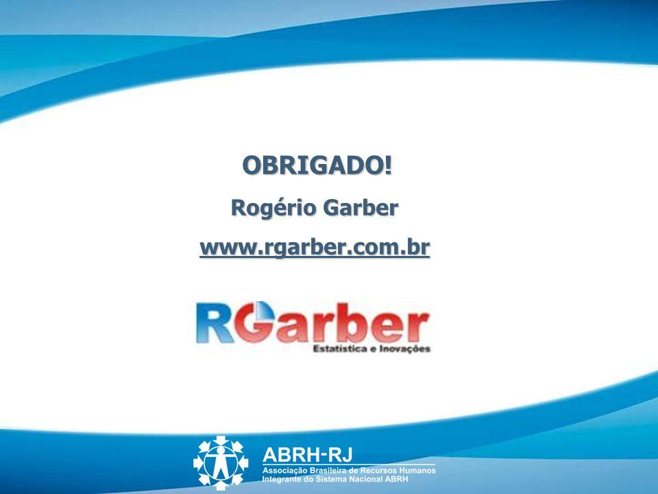 OBRIGADO! OBRIGADO! Rogério Garber www.rgarber.com.br
