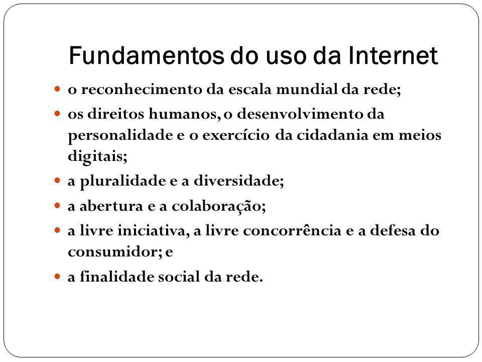 Fundamentos do uso da Internet o reconhecimento da escala mundial da rede; os direitos humanos, o desenvolvimento da personalidade e o exercício da ci