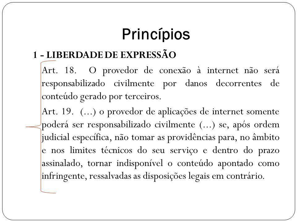 Princípios 1 - LIBERDADE DE EXPRESSÃO Art. 18. O provedor de conexão à internet não será responsabilizado civilmente por danos decorrentes de conteúdo