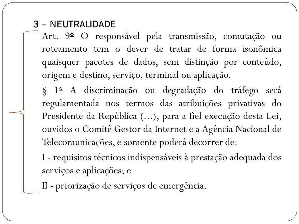 3 – NEUTRALIDADE Art. 9 o O responsável pela transmissão, comutação ou roteamento tem o dever de tratar de forma isonômica quaisquer pacotes de dados,
