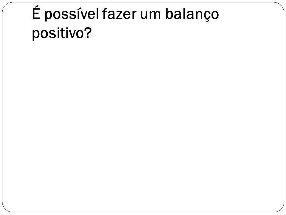 É possível fazer um balanço positivo?