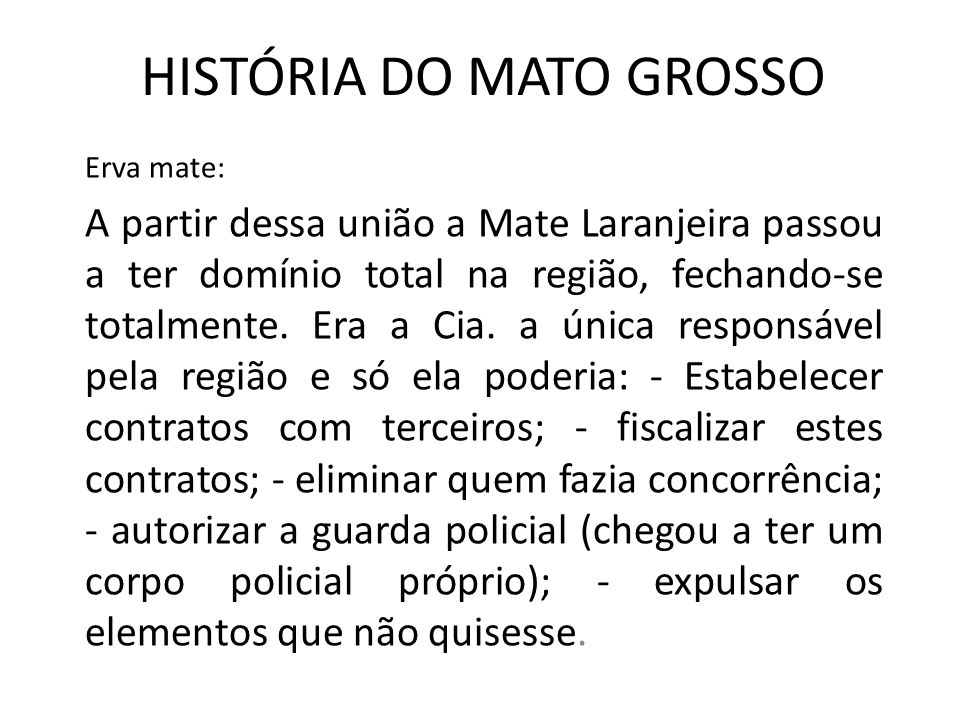 HISTÓRIA DO MATO GROSSO Erva mate: A partir dessa união a Mate Laranjeira passou a ter domínio total na região, fechando-se totalmente.
