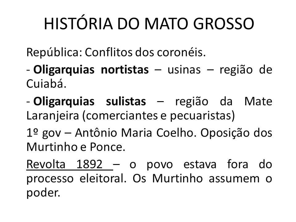 HISTÓRIA DO MATO GROSSO República: Conflitos dos coronéis.