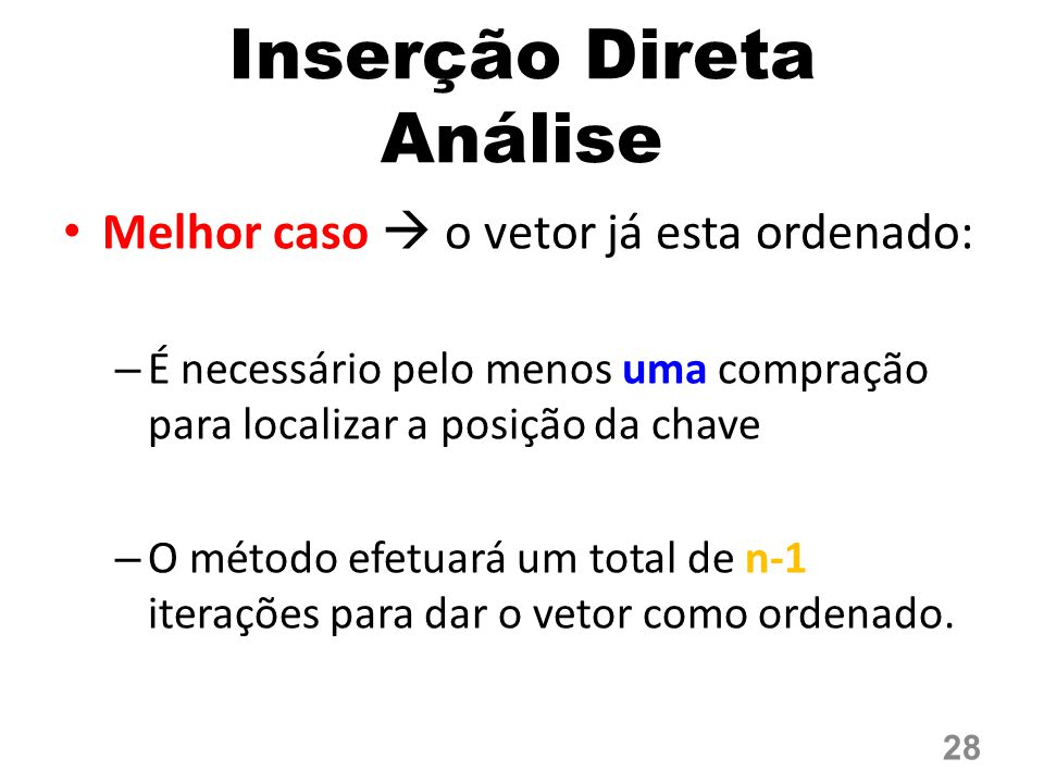Melhor caso  o vetor já esta ordenado: – É necessário pelo menos uma compração para localizar a posição da chave – O método efetuará um total de n-1 iterações para dar o vetor como ordenado.