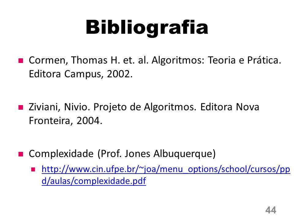 Bibliografia Cormen, Thomas H.et. al. Algoritmos: Teoria e Prática.