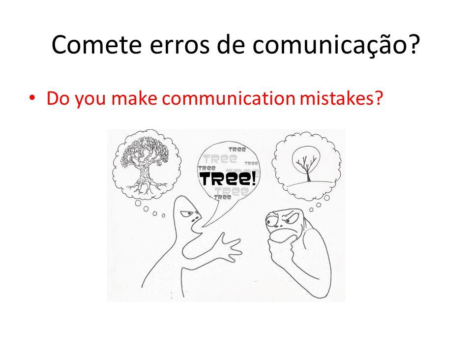 Comete erros de comunicação? Do you make communication mistakes?