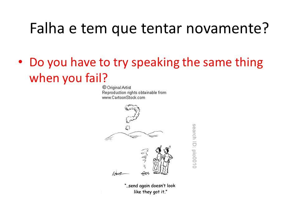 Falha e tem que tentar novamente? Do you have to try speaking the same thing when you fail?