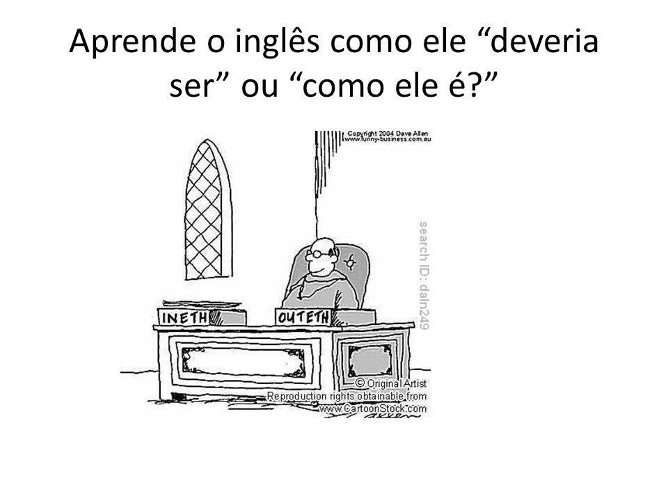 """Aprende o inglês como ele """"deveria ser"""" ou """"como ele é?"""""""