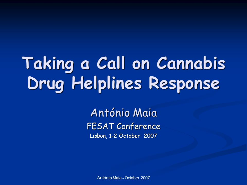 António Maia - October 2007 Taking a Call on Cannabis Drug Helplines Response António Maia FESAT Conference Lisbon, 1-2 October 2007