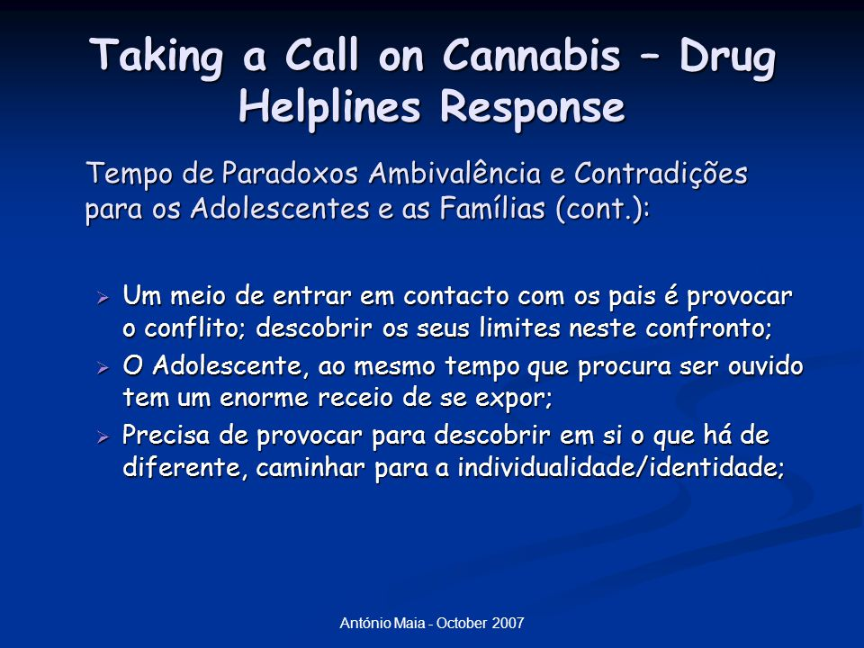 António Maia - October 2007 Taking a Call on Cannabis – Drug Helplines Response Tempo de Paradoxos Ambivalência e Contradições para os Adolescentes e