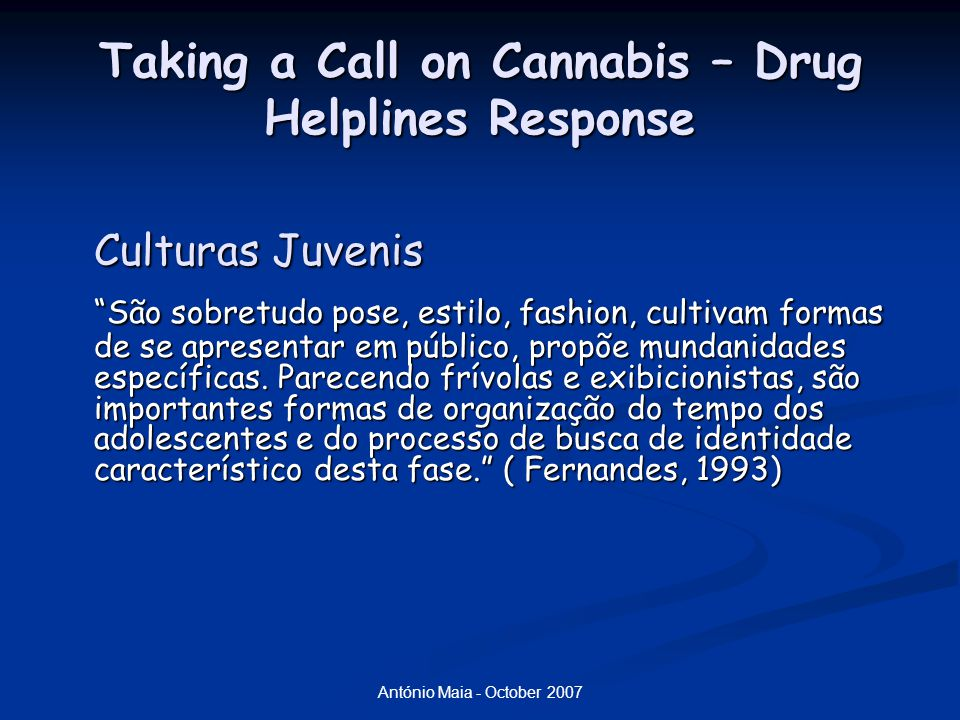 "António Maia - October 2007 Taking a Call on Cannabis – Drug Helplines Response Culturas Juvenis ""São sobretudo pose, estilo, fashion, cultivam formas"