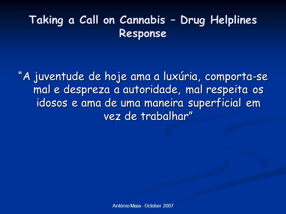 "António Maia - October 2007 Taking a Call on Cannabis – Drug Helplines Response ""A juventude de hoje ama a luxúria, comporta-se mal e despreza a autor"