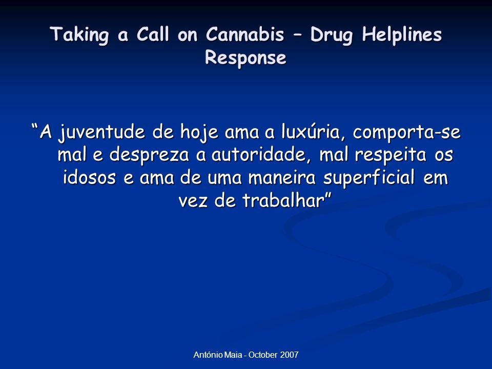 António Maia - October 2007 Taking a Call on Cannabis – Drug Helplines Response As razões: curiosidade, o prazer, o valor de pertença pela prática social a um determinado grupo As razões: curiosidade, o prazer, o valor de pertença pela prática social a um determinado grupo
