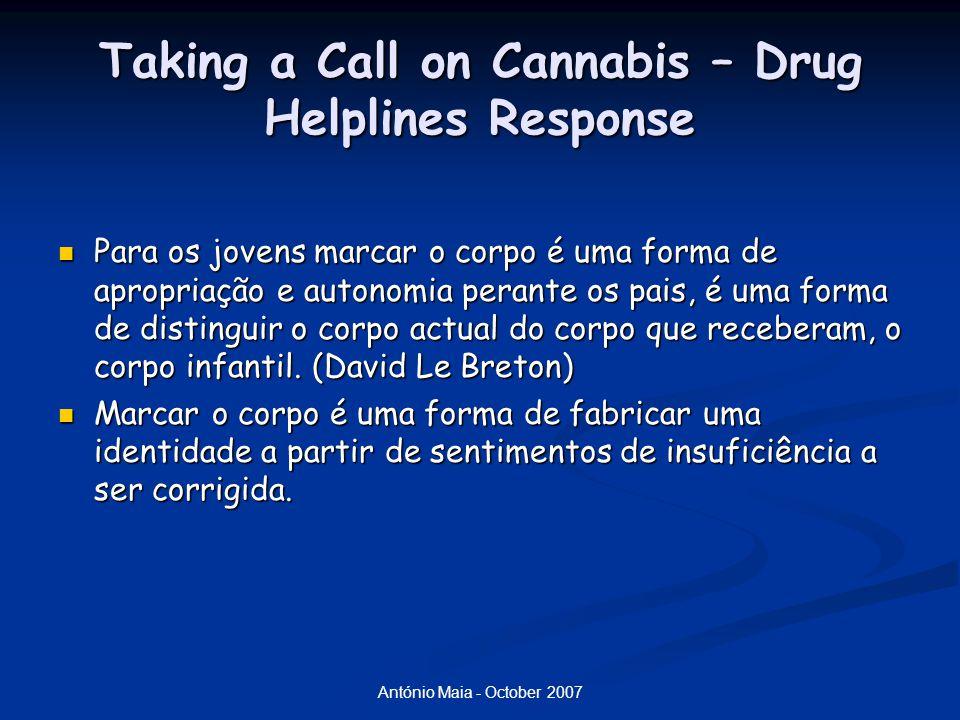 António Maia - October 2007 Taking a Call on Cannabis – Drug Helplines Response Para os jovens marcar o corpo é uma forma de apropriação e autonomia perante os pais, é uma forma de distinguir o corpo actual do corpo que receberam, o corpo infantil.