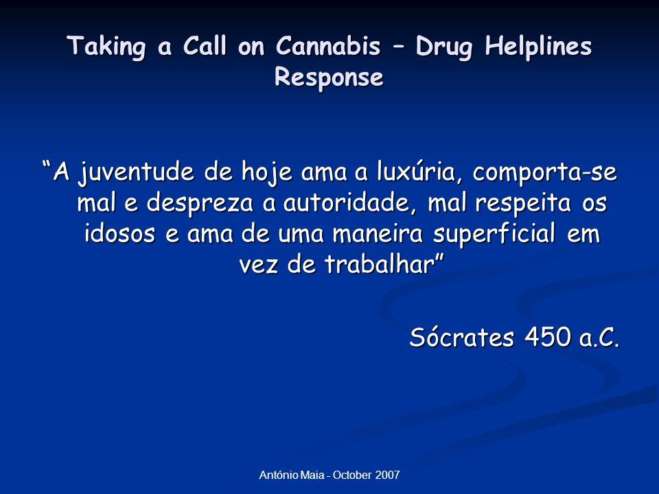 António Maia - October 2007 Taking a Call on Cannabis – Drug Helplines Response Cannabis / THC (resina;folhas;flores) : substância neuromoduladora que produz uma alteração em duas fases: euforia (fase estimulante) e sedação (fase depressiva).