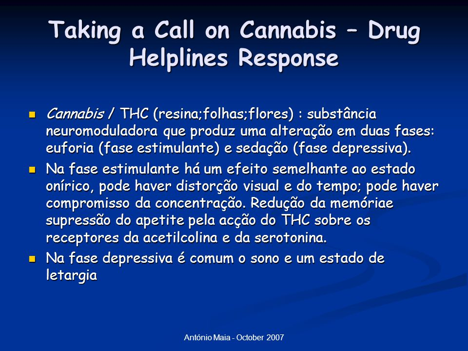 António Maia - October 2007 Taking a Call on Cannabis – Drug Helplines Response Cannabis / THC (resina;folhas;flores) : substância neuromoduladora que
