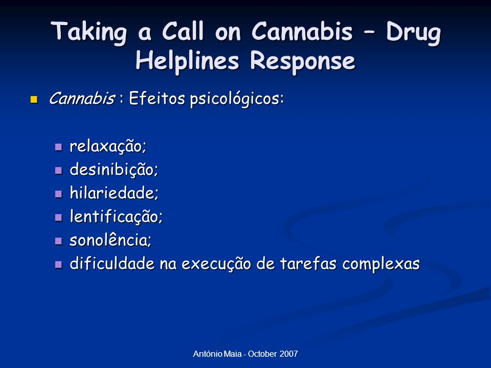 António Maia - October 2007 Taking a Call on Cannabis – Drug Helplines Response Cannabis : Efeitos psicológicos: Cannabis : Efeitos psicológicos: rela