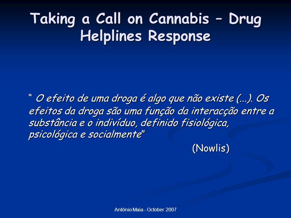 António Maia - October 2007 Taking a Call on Cannabis – Drug Helplines Response O efeito de uma droga é algo que não existe (...).