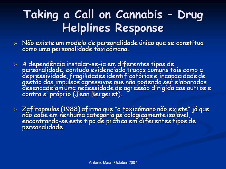 António Maia - October 2007 Taking a Call on Cannabis – Drug Helplines Response  Não existe um modelo de personalidade único que se constitua como uma personalidade toxicómana.