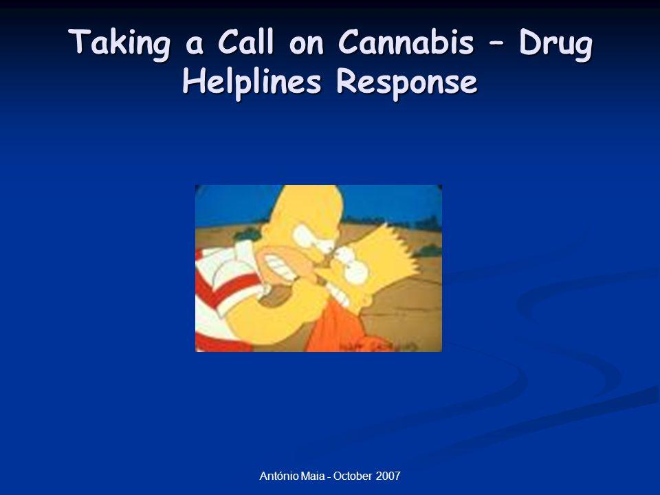 António Maia - October 2007 Taking a Call on Cannabis – Drug Helplines Response  O problema na toxicodependência centra-se não no consumo mas na ausência, na ressaca, na falta– quanto mais se enche/injecta mais vazio se vai ficando.