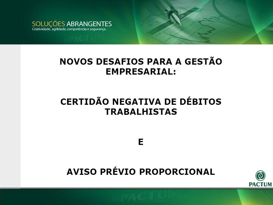 1 NOVOS DESAFIOS PARA A GESTÃO EMPRESARIAL: CERTIDÃO NEGATIVA DE DÉBITOS TRABALHISTAS E AVISO PRÉVIO PROPORCIONAL
