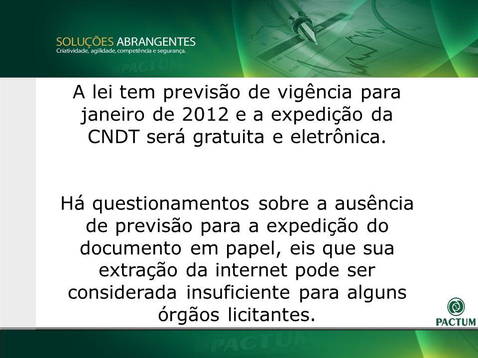 17 A lei tem previsão de vigência para janeiro de 2012 e a expedição da CNDT será gratuita e eletrônica.