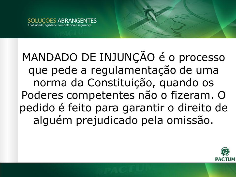 26 MANDADO DE INJUNÇÃO é o processo que pede a regulamentação de uma norma da Constituição, quando os Poderes competentes não o fizeram.