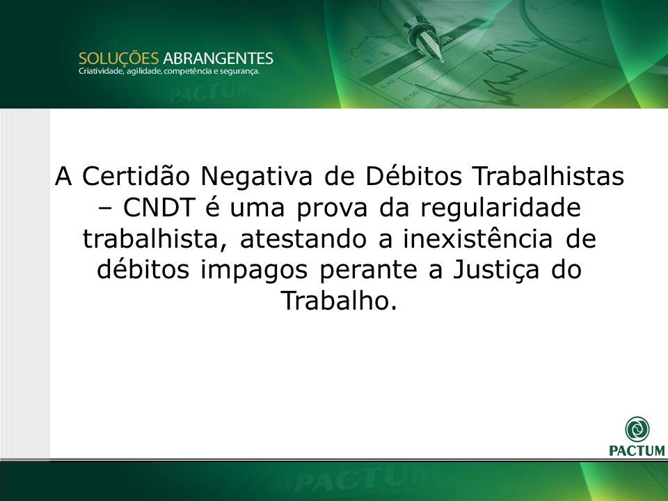 3 A Certidão Negativa de Débitos Trabalhistas – CNDT é uma prova da regularidade trabalhista, atestando a inexistência de débitos impagos perante a Justiça do Trabalho.