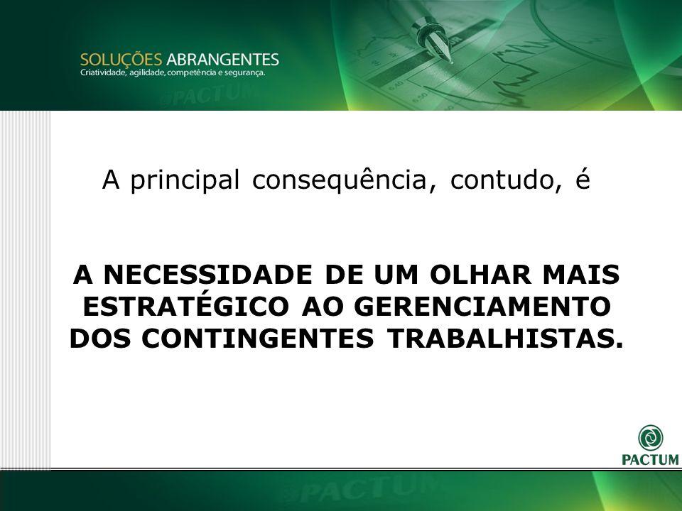 7 A principal consequência, contudo, é A NECESSIDADE DE UM OLHAR MAIS ESTRATÉGICO AO GERENCIAMENTO DOS CONTINGENTES TRABALHISTAS.