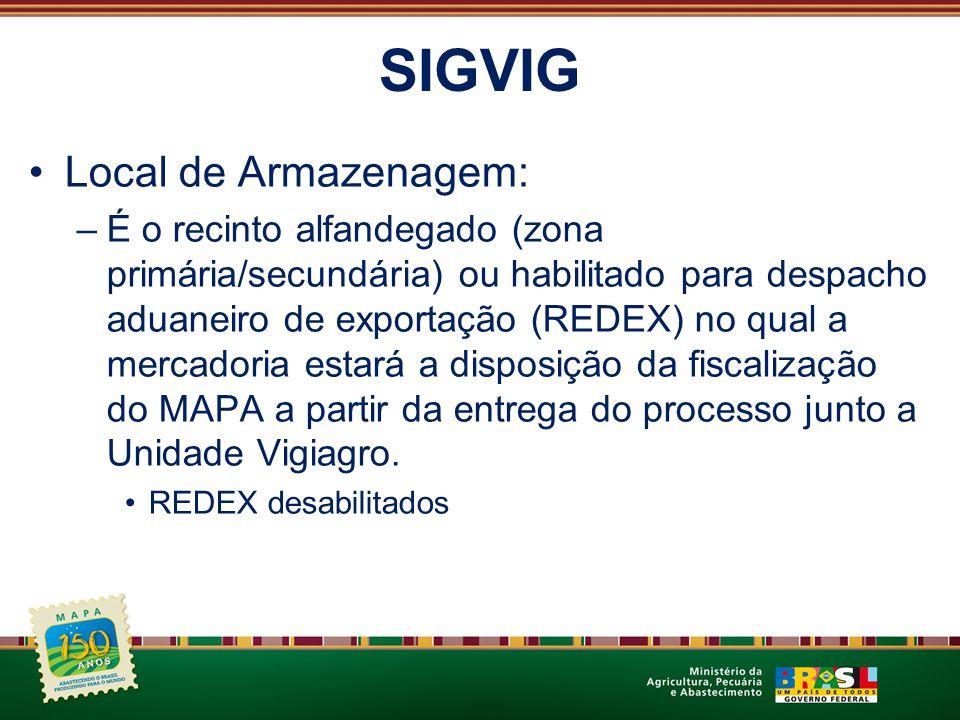 SIGVIG Local de Armazenagem: –É o recinto alfandegado (zona primária/secundária) ou habilitado para despacho aduaneiro de exportação (REDEX) no qual a