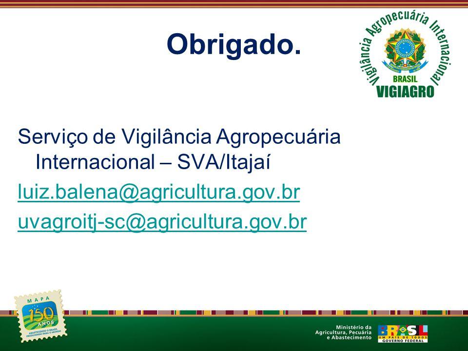 Obrigado. Serviço de Vigilância Agropecuária Internacional – SVA/Itajaí luiz.balena@agricultura.gov.br uvagroitj-sc@agricultura.gov.br