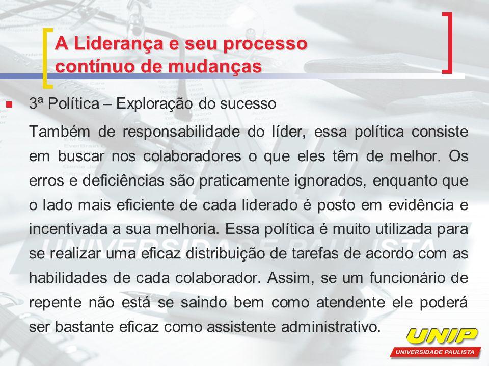 3ª Política – Exploração do sucesso Também de responsabilidade do líder, essa política consiste em buscar nos colaboradores o que eles têm de melhor.