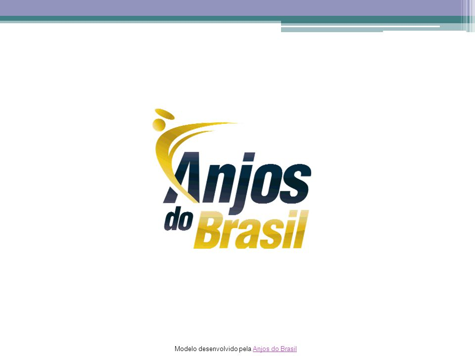 Modelo desenvolvido pela Anjos do BrasilAnjos do Brasil