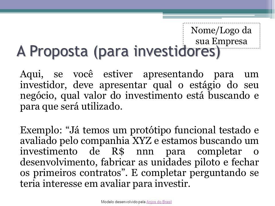 Modelo desenvolvido pela Anjos do BrasilAnjos do Brasil A Proposta (para investidores) Aqui, se você estiver apresentando para um investidor, deve apr
