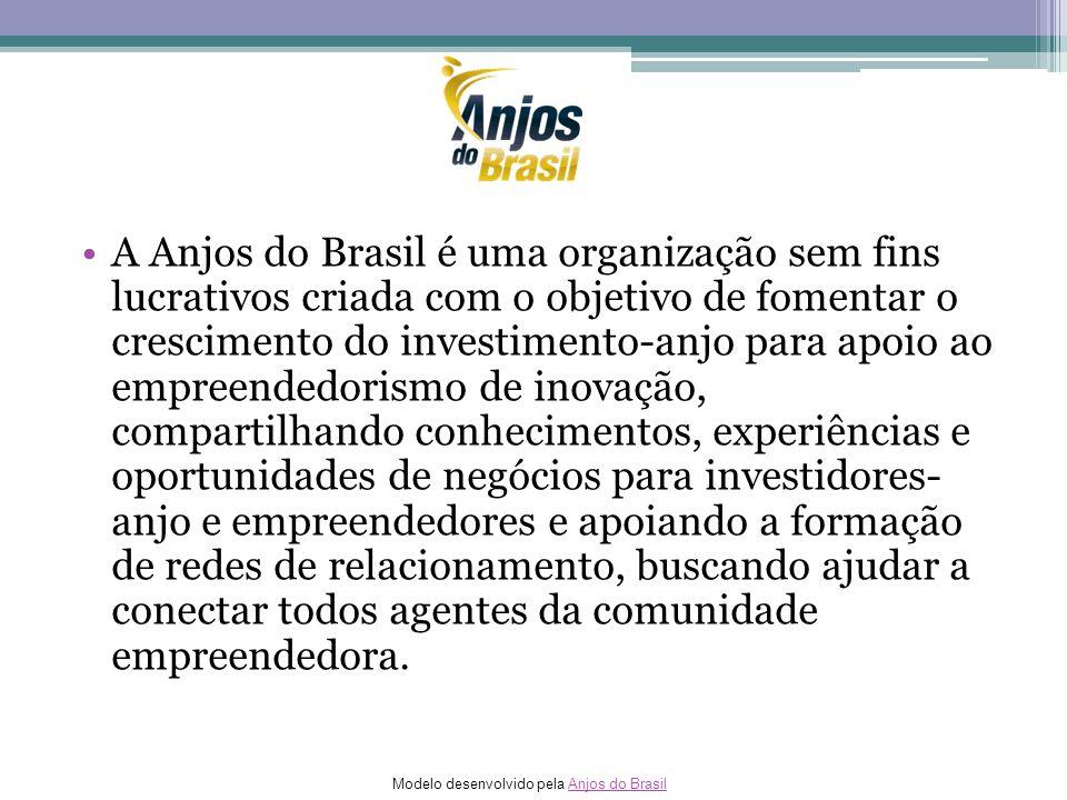Modelo desenvolvido pela Anjos do BrasilAnjos do Brasil A Anjos do Brasil é uma organização sem fins lucrativos criada com o objetivo de fomentar o cr