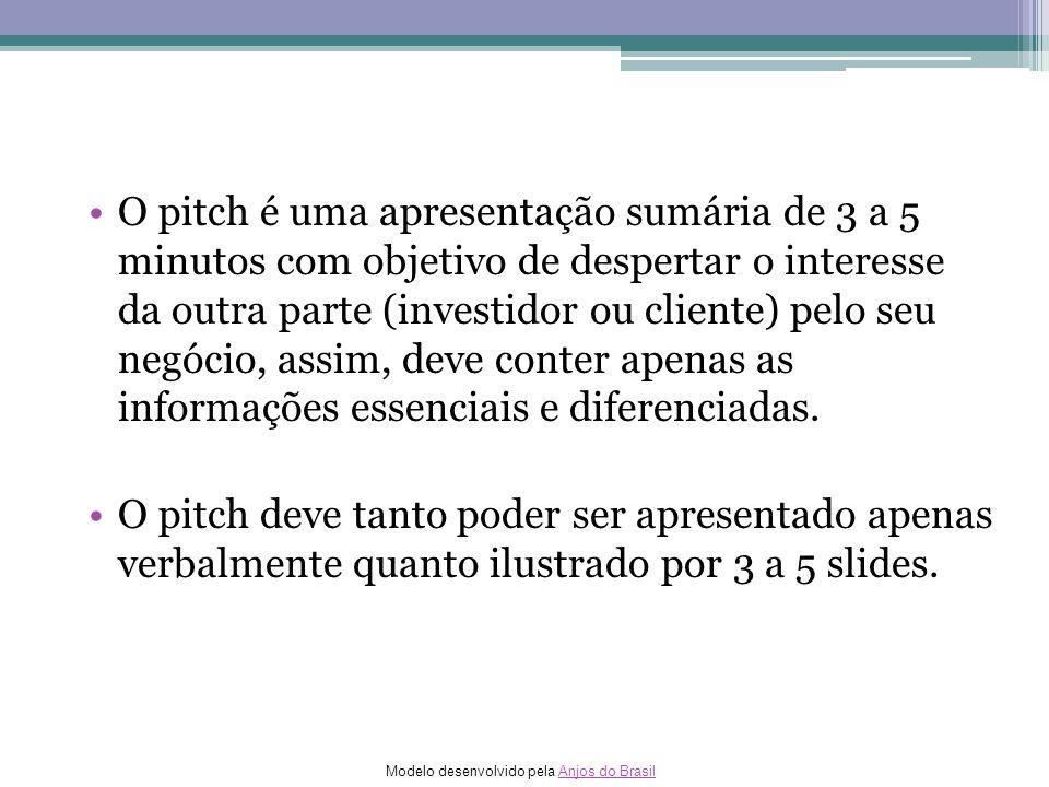 Modelo desenvolvido pela Anjos do BrasilAnjos do Brasil O pitch é uma apresentação sumária de 3 a 5 minutos com objetivo de despertar o interesse da o