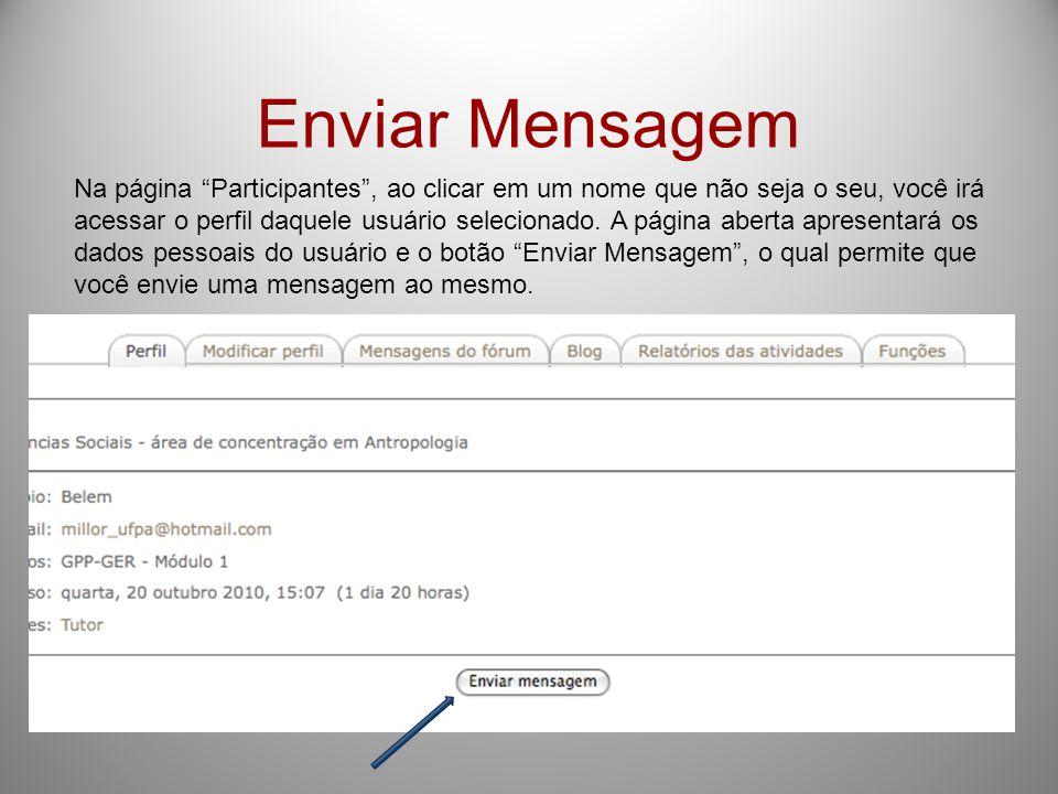 """Enviar Mensagem Na página """"Participantes"""", ao clicar em um nome que não seja o seu, você irá acessar o perfil daquele usuário selecionado. A página ab"""