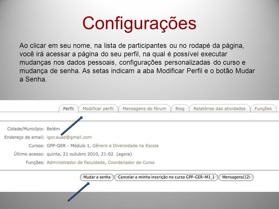 Configurações Ao clicar em seu nome, na lista de participantes ou no rodapé da página, você irá acessar a página do seu perfil, na qual é possível executar mudanças nos dados pessoais, configurações personalizadas do curso e mudança de senha.