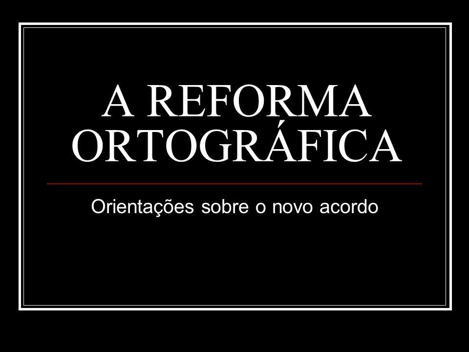 A REFORMA ORTOGRÁFICA Orientações sobre o novo acordo