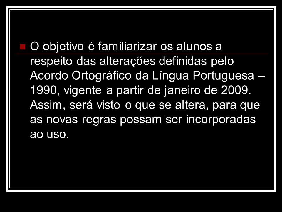 O objetivo é familiarizar os alunos a respeito das alterações definidas pelo Acordo Ortográfico da Língua Portuguesa – 1990, vigente a partir de janei