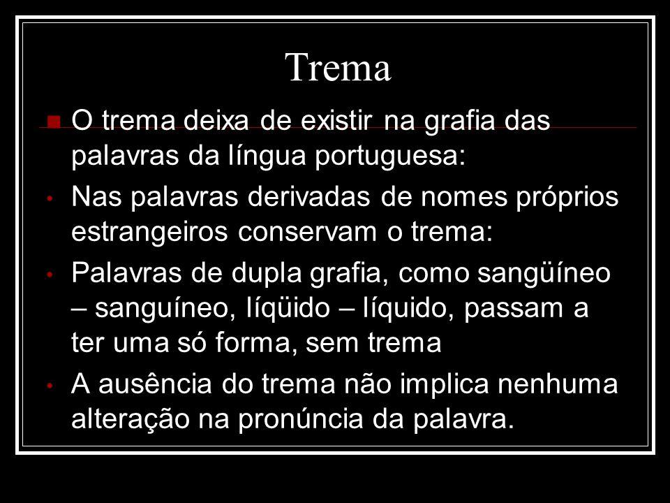 Trema O trema deixa de existir na grafia das palavras da língua portuguesa: Nas palavras derivadas de nomes próprios estrangeiros conservam o trema: P