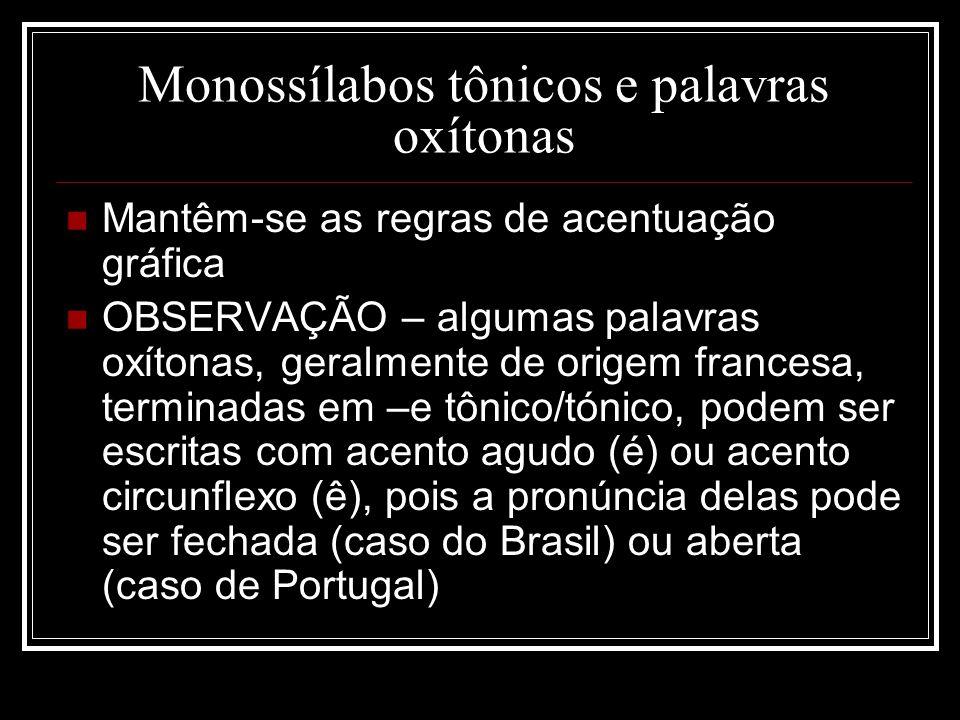 Monossílabos tônicos e palavras oxítonas Mantêm-se as regras de acentuação gráfica OBSERVAÇÃO – algumas palavras oxítonas, geralmente de origem france