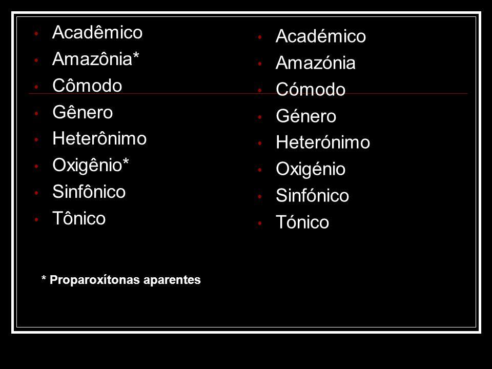 Acadêmico Amazônia* Cômodo Gênero Heterônimo Oxigênio* Sinfônico Tônico Académico Amazónia Cómodo Género Heterónimo Oxigénio Sinfónico Tónico * Propar